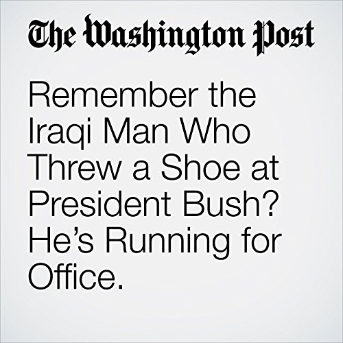 Remember the Iraqi Man Who Threw a Shoe at President Bush? He's Running for Office. copertina