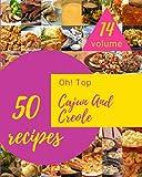 Oh! Top 50 Cajun And Creole Recipes Volume 14: A Timeless Cajun And Creole Cookbook