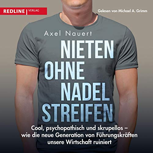 Nieten ohne Nadelstreifen     Cool, psychopathisch und skrupellos - wie die neue Generation von Führungskräften unsere Wirtschaft ruiniert              By:                                                                                                                                 Axel Nauert                               Narrated by:                                                                                                                                 Michael A. Grimm                      Length: 5 hrs and 17 mins     Not rated yet     Overall 0.0