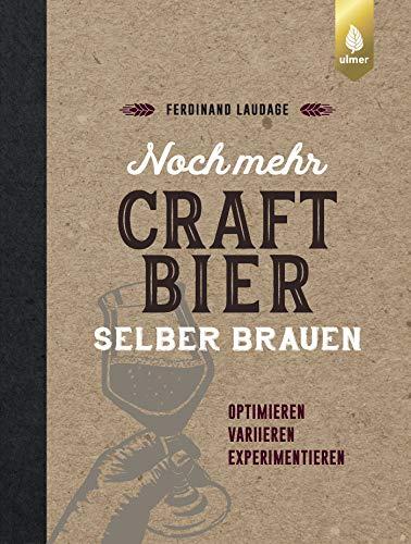 Noch mehr Craft-Bier selber brauen: Optimieren, variieren, experimentieren