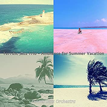 Terrific Jazz Trio - Ambiance for Summer Vacation