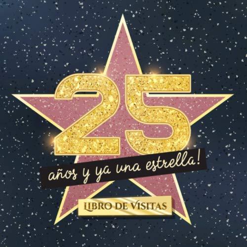 25 años y ya una estrella: Libro de visitas para el 25 cumpleaños - Regalos originales para mujer 25 años - Decoración de fiestas - Libro de firmas para felicitaciones y fotos de los invitados