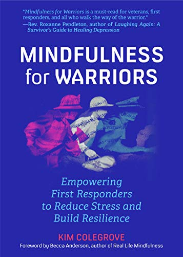 Mindfulness For Warriors: Empowering First Responders to Reduce Stress and Build Resilience