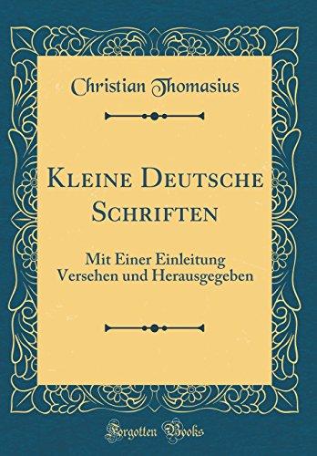 Kleine Deutsche Schriften: Mit Einer Einleitung Versehen und Herausgegeben (Classic Reprint)