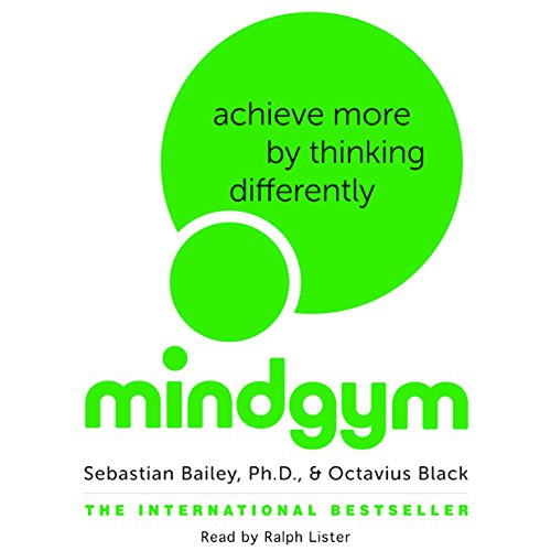 Mind Gym     Achieve More by Thinking Differently              Auteur(s):                                                                                                                                 Sebastian Bailey,                                                                                        Octavius Black                               Narrateur(s):                                                                                                                                 Ralph Lister                      Durée: 10 h et 9 min     Pas de évaluations     Au global 0,0