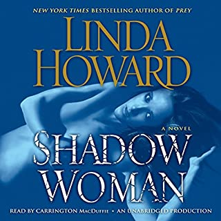 Shadow Woman     A Novel              By:                                                                                                                                 Linda Howard                               Narrated by:                                                                                                                                 Carrington MacDuffie                      Length: 9 hrs and 43 mins     2 ratings     Overall 3.5