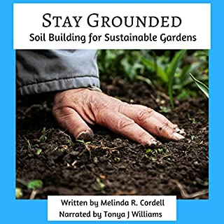 Stay Grounded: Soil Building for Sustainable Gardens  audiobook cover art