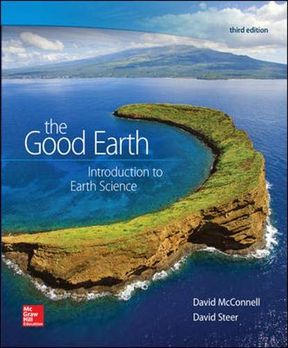 Compare Textbook Prices for The Good Earth: Introduction to Earth Science 3 Edition ISBN 9780073524108 by McConnell, David,Steer, David