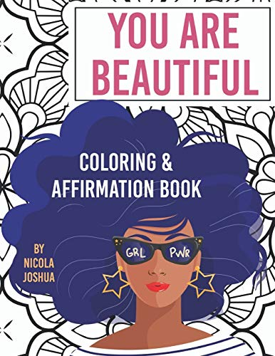 You Are Beautiful: Coloring & Affirmation Book: Relaxation, Encouragement,...