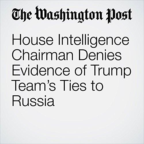 House Intelligence Chairman Denies Evidence of Trump Team's Ties to Russia copertina