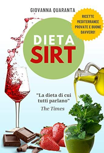 Dieta Sirt: L'originale dieta, spiegata bene, per perdere peso, restare in forma a lungo e vivere una vita sana.