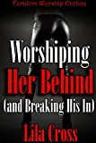 Worshiping Her Behind (and Breaking His In): Femdom Worship Erotica