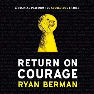 Return on Courage: A Business Playbook for Courageous Change                   By:                                                                                                                                 Ryan Berman                               Narrated by:                                                                                                                                 Ryan Berman                      Length: 5 hrs and 48 mins     3 ratings     Overall 4.3
