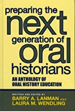 Preparing the Next Generation of Oral Historians: An Anthology of Oral History Education (English Edition)