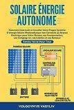 Solaire Énergie Autonome: Comment Concevoir et Installer Votre Propre Système D'énergie Solaire Photovoltaïque non Connecté au Réseau Électrique pour ... et vos Bateaux - Rendu Facile Pour Tous