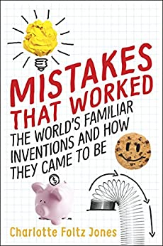 Mistakes That Worked: 40 Familiar Inventions & How They Came to Be by [Charlotte Foltz Jones, John O'Brien]