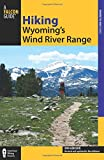 Hiking Wyoming s Wind River Range, 2nd (Regional Hiking Series)