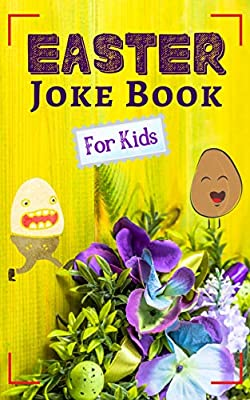 Easter Joke Book for Kids: An Amazing Easter Basket Gift for Clever Boys and Girls (Hilarious Questions for Children 1)