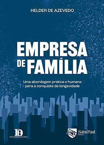 Empresa de família – uma abordagem prática e humana para a conquista da longevidade