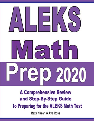 ALEKS Math Prep 2020: A Comprehensive Review and Step-By-Step Guide to Preparing for the ALEKS Math