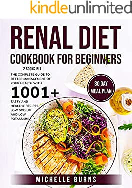 Renal Diet Cookbook for Beginners: 2 books in 1  The Complete Guide to Better Management of Your Health with 1001+ Tasty and Healthy Recipes Low Sodium and Low Potassium  30 Day Meal Plan