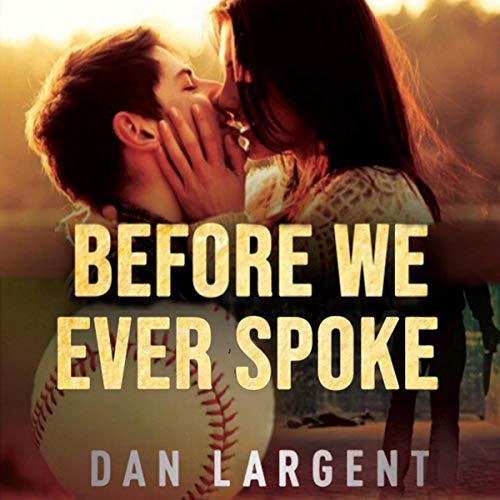 Before We Ever Spoke Audiobook By Dan Largent cover art
