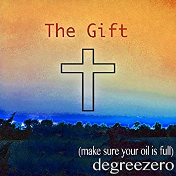 The Gift (Make Sure Your Oil Is Full)