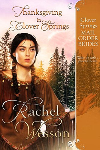 Thanksgiving In Clover Springs (Clover Springs Mail Order Brides Book 7) by [Rachel Wesson]