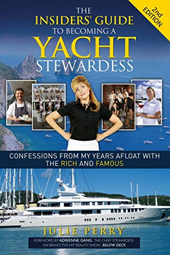 Compare Textbook Prices for The Insiders' Guide to Becoming a Yacht Stewardess : Confessions from My Years Afloat with the Rich and Famous 2nd Updated Edition ISBN 9781614487852 by Perry, Julie