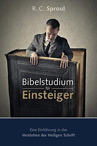 Bibelstudium für Einsteiger: Eine Einführung in das Verstehen der Heiligen Schrift