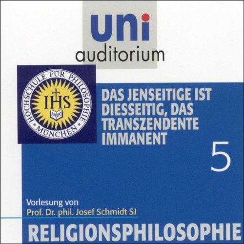 Das Jenseitige ist diesseitig, das Transzendente immanent (Religionsphilosophie 5) Titelbild
