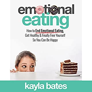 Emotional Eating: How to End Emotional Eating, Get Healthy & Finally Free Yourself So You Can Be Happy cover art