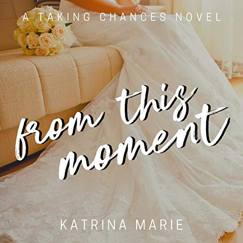 From This Moment Audiobook By Katrina Marie cover art