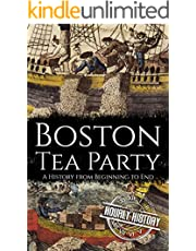 Boston Tea Party: A History from Beginning to End (American Revolutionary War)