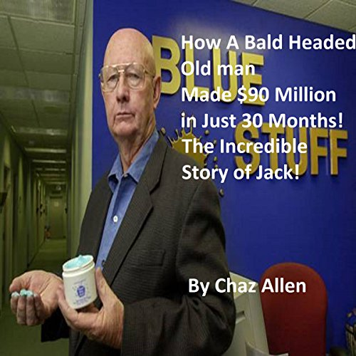 How a Bald-Headed Old Man Made $90 Million in Just 30 months!  audiobook cover art