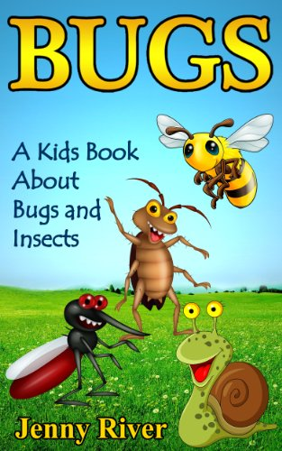 Bugs! A Kids Book About Bugs and Insects - Learn About Insects Like Bee, Ladybug, Butterfly, Catterpillar and More (English Edition)