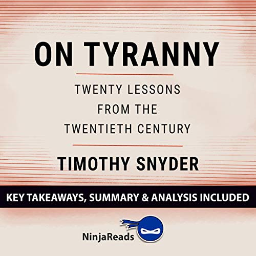 Summary of On Tyranny: Twenty Lessons from the Twentieth Century by Timothy Snyder: Key Takeaways & Analysis Included