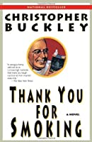 Thank You for Smoking: A Novel by Christopher Buckley(2006-02-14)