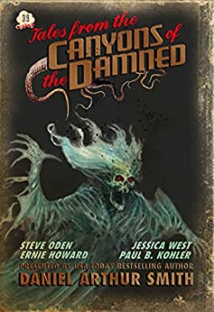 Tales from the Canyons of the Damned: No. 39 by [Daniel Arthur Smith, Paul B. Kohler, Ernie Howard, Steve Oden, Jessica West]