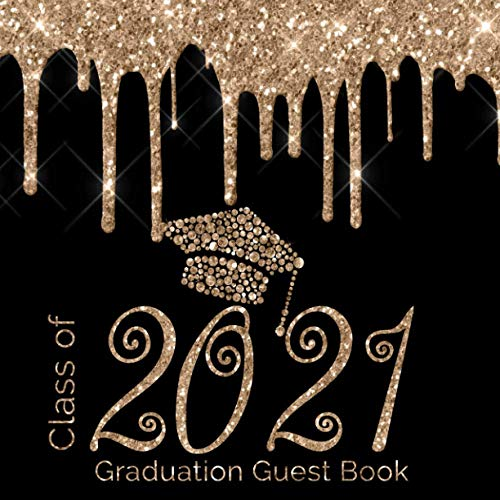 Class of 2021 Graduation Guest Book: Cute Black Gold Guestbook for Graduation Parties with write in Advice Lib Prompts for Guests PLUS Blank Photo ... Seniors Graduate Party Keepsake Book