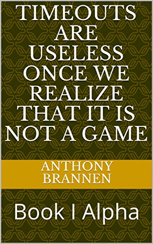 Timeouts Are Useless Once We Realize That It Is Not A Game:...
