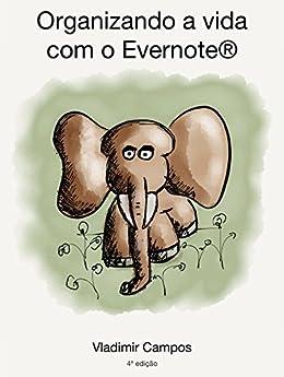 Organizando a vida com o Evernote por [Vladimir Campos, Otávio Cordeiro, Alexandre Costa e Silva]