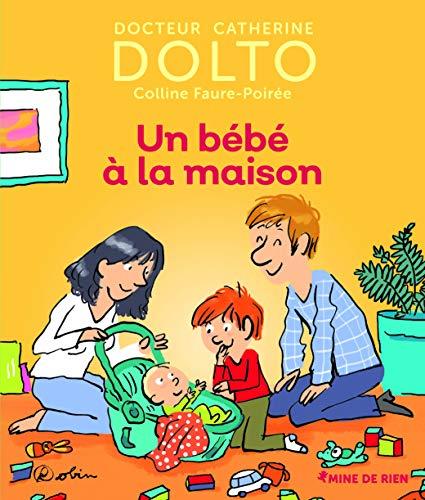 Un bébé à la maison - Docteur Catherine Dolto - de 2 à 7 ans