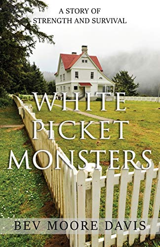 Compare Textbook Prices for White Picket Monsters: A Story of Strength and Survival  ISBN 9781777468002 by Moore Davis, Bev