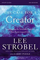 The Case for a Creator Study Guide Revised Edition: Investigating the Scientific Evidence That Points Toward God by Lee Strobel Garry D. Poole(2013-12-23)