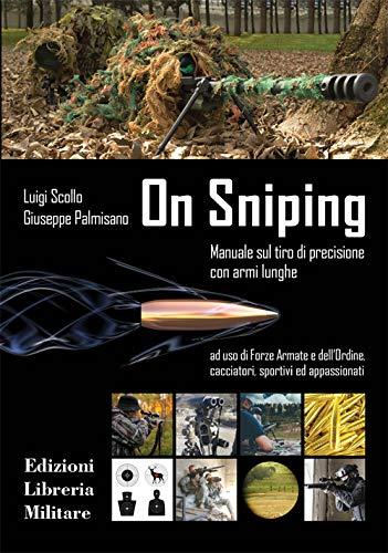 On sniping. Manuale sul tiro di precisione con armi lunghe ad uso di Forze Armate e dell'Ordine, cacciatori, sportivi ed appassionati