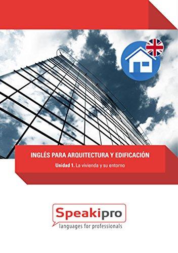 Inglés para Arquitectura y Edificación (Unidad 1): La vivienda y su entorno (Speakipro - Inglés para Arquitectura y Edificación)