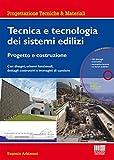 Tecnica e tecnologia dei sistemi edilizi. Progetto e costruzione. Con disegni, schemi funz...