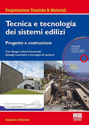 Tecnica e tecnologia dei sistemi edilizi. Progetto e costruzione. Con disegni, schemi funzionali, dettagli costruttivi e immagini di cantiere. Con CD-ROM