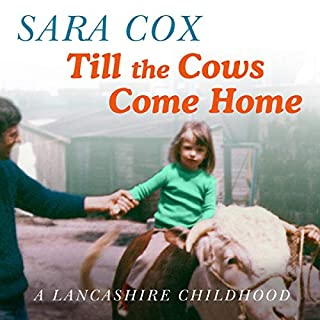 Till the Cows Come Home     A Lancashire Childhood              By:                                                                                                                                 Sara Cox                               Narrated by:                                                                                                                                 Sara Cox                      Length: 8 hrs and 41 mins     110 ratings     Overall 4.7